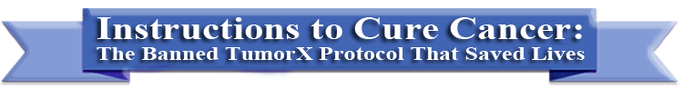 Instructions to Cure Cancer: The Banned TumorX Protocol That Saved Lives